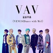 《VENUS(Dance with Me)》VAV